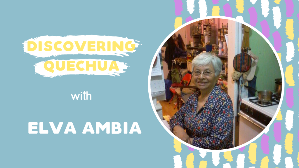 Discovering Quechua with Elva Ambia